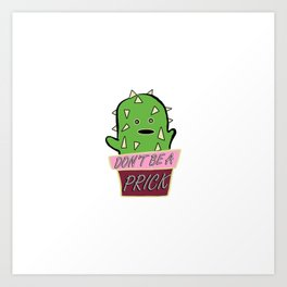 Don't Be a Prick Art Print