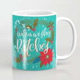 Warm Wishes Bitches Coffee Mug