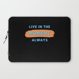 Live In The Moment Always Laptop Sleeve