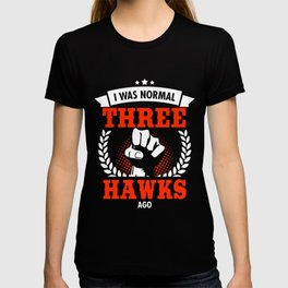 I Was Normal Three Hawks Ago T-shirt