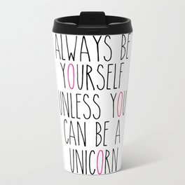 Always be yourself unless you can be a unicorn Metal Travel Mug