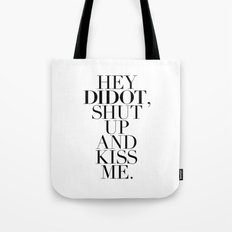 HEY  DIDOT, SHUT  UP AND KISS ME. Tote Bag