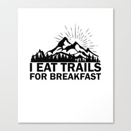 I Eat Trails For Breakfast Canvas Print