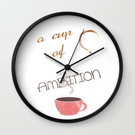 A cup of ambition - coffee quote Wall Clock