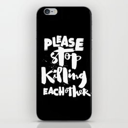 Please Stop Killing Each Other iPhone Skin