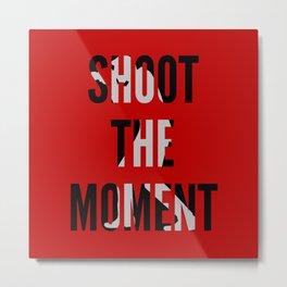 SHOOT THE MOMENT Metal Print