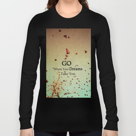Go Where Your Dreams Take You Long Sleeve T-shirt
