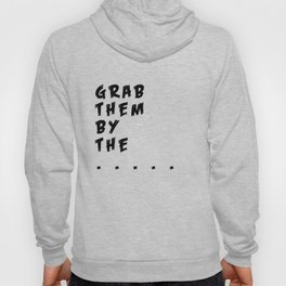 Grab Them By The ..... Hoody