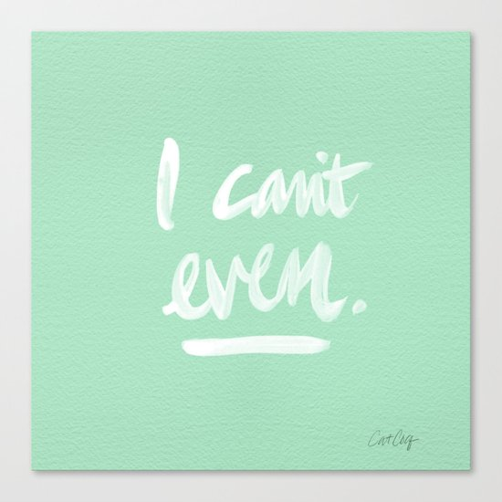 I Can't Even – Mint Green Canvas Print