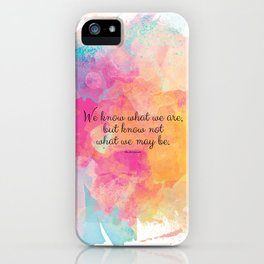 We know what we are, but know not what we may be.' Shakespeare quote iPhone Case