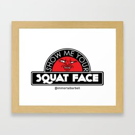 Show Me Your Squat Face Framed Art Print