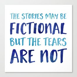 The Stories May Be Fictional But The Tears Are Not - Blue Canvas Print