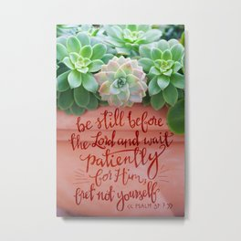 Be Still Psalm 37:7  |  succulents Metal Print