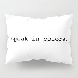 speak in colors Pillow Sham