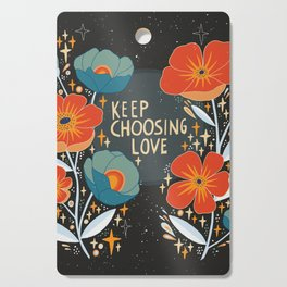 Keep choosing love Cutting Board