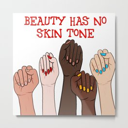 Beauty has no skin tone Fists Strong Women Red Text Metal Print