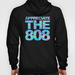 Appreciate The 808 Rave Quote Hoody