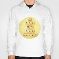 you are my sunshine Hoodies featuring You Are My Sunshine by happeemonkee