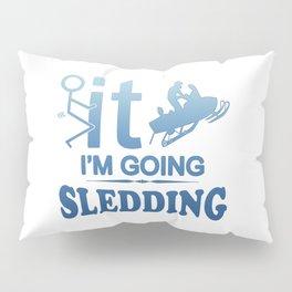 FCK IT IM GOING SNOWMOBILING Pillow Sham