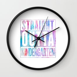 STRAIGHT OUTTA KINDERGARTEN FUNNY Wall Clock