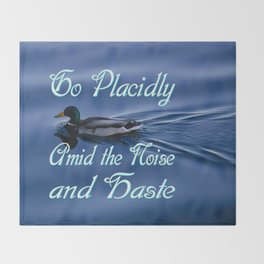 Go Placidly Amid the Noise and Haste-Duck Throw Blanket