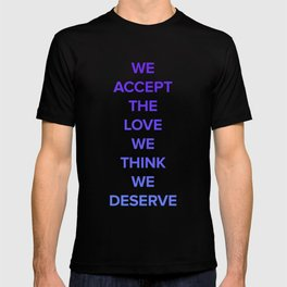 We Accept the Love We Think We Deserve T-shirt