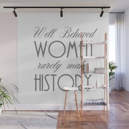 Well Behaved Women Rarely Make History - Gray Wall Mural