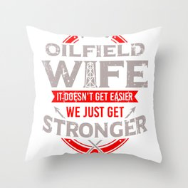 Oilfield Wife Gift It Doesn't Get Easier Just Get Stronger Throw Pillow