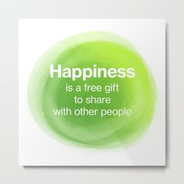Happiness Is a Free Gift - Watercolor Metal Print