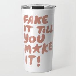Fake it till you make it Travel Mug