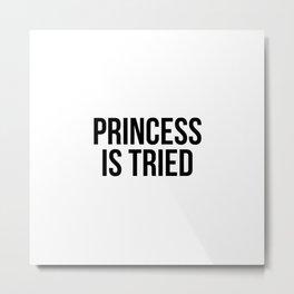 Princess Is Tired Metal Print
