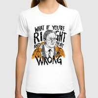fargo T-shirts featuring What if You're Right by RJ Artworks