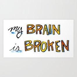 My Brain is Broken Art Print