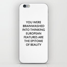 YOU WERE BRAINWASHED INTO THINKING EUROPEAN FEATURES ARE THE EPITOME OF BEAUTY iPhone Skin