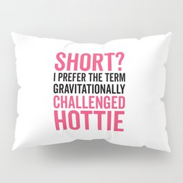 Short Hottie Funny Quote Pillow Sham