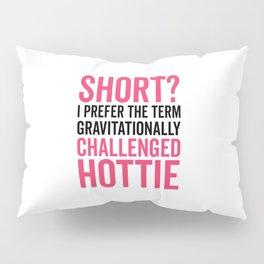 Short Hottie Funny Quote Pillow Sham