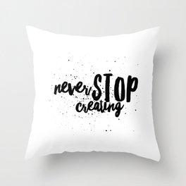 Never Stop Creating Throw Pillow