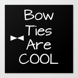 Doctor Who Bow Ties Are Cool Canvas Print