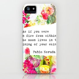 """""""As if you were on fire from within. The moon lives in the lining of your skin."""" Pablo Neruda iPhone Case"""