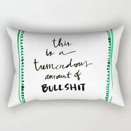 This is a tremendous amount of bullshit Rectangular Pillow