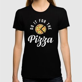 Do It For The Pizza T-shirt