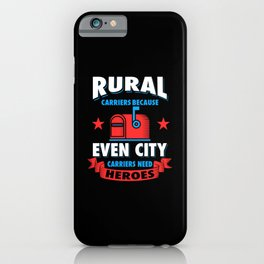 Rural Carriers Because Even City Carriers Need Heroes iPhone Case