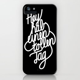 Hey have a great day   [black & white, german language] iPhone Case