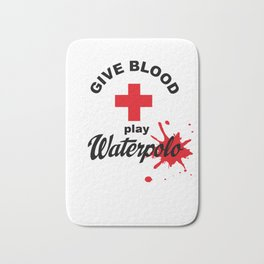 Give Blood - play Waterpolo Bath Mat