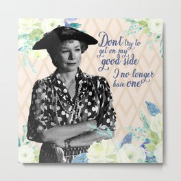 Ouiser Steel Magnolias No Good Side Sassy Quote Metal Print