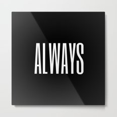 always I Metal Print