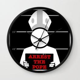Arrest The Pope Wall Clock