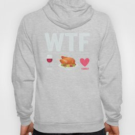 WTF (wine, turkey, family) Hoody