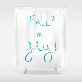 Fall? no, Fly! Shower Curtain