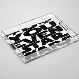 *DoYouEvenStarWarsBro Acrylic Tray